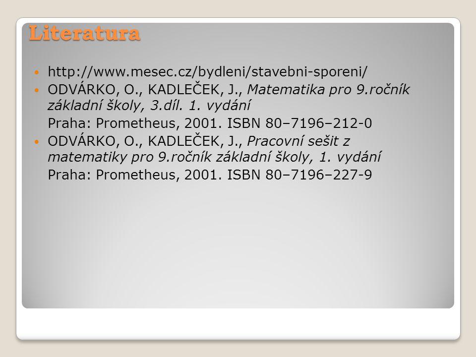 Literatura http://www.mesec.cz/bydleni/stavebni-sporeni/ ODVÁRKO, O., KADLEČEK, J., Matematika pro 9.ročník základní školy, 3.díl. 1. vydání Praha: Pr