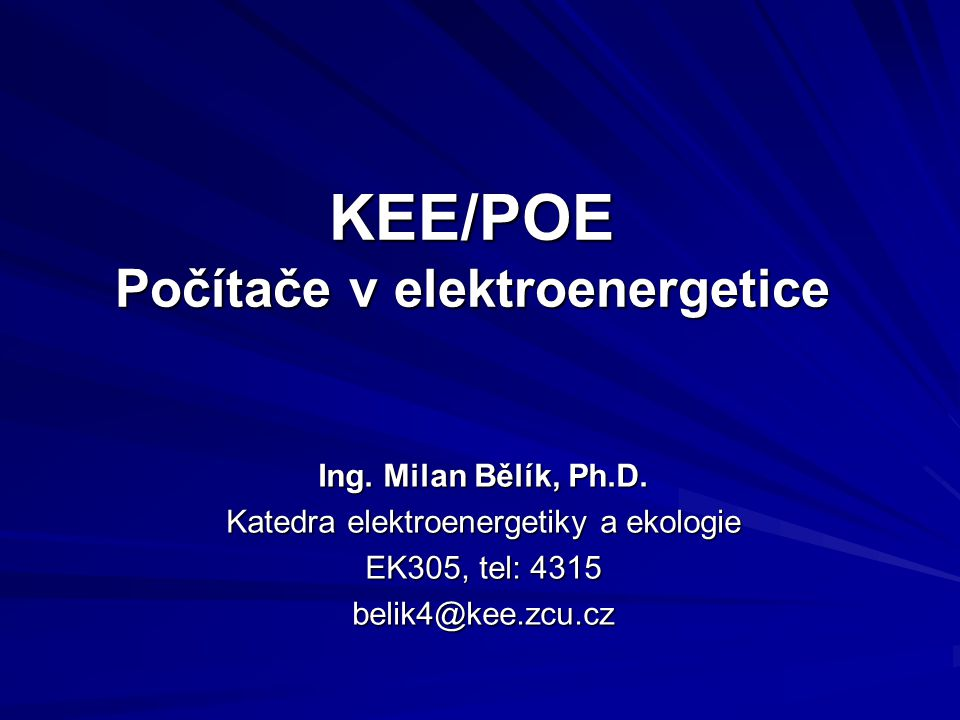 KEE/POE Počítače v elektroenergetice Ing. Milan Bělík, Ph.D. Katedra elektroenergetiky a ekologie EK305, tel: 4315 belik4@kee.zcu.cz