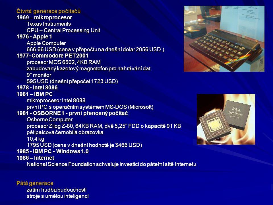 Čtvrtá generace počítačů 1969 – mikroprocesor Texas Instruments CPU – Central Processing Unit 1976 - Apple 1 Apple Computer 666,66 USD (cena v přepočt