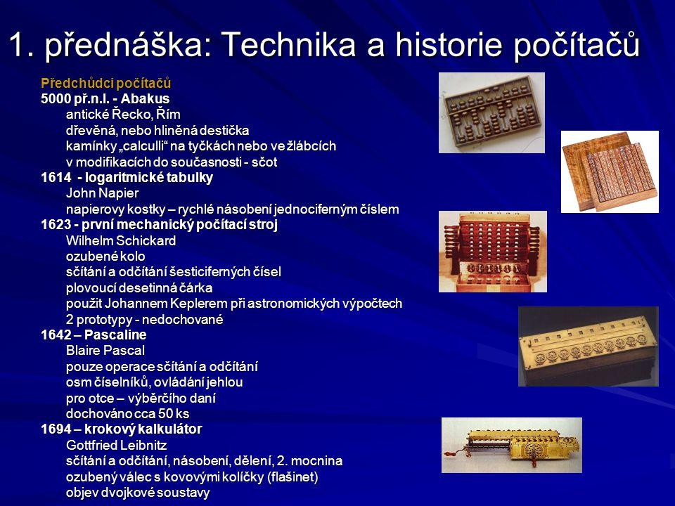 """1. přednáška: Technika a historie počítačů Předchůdci počítačů 5000 př.n.l. - Abakus antické Řecko, Řím dřevěná, nebo hliněná destička kamínky """"calcul"""