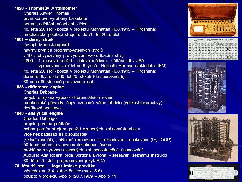 1820 - Thomasův Arithmometr Charles Xavier Thomas první sériově vyráběný kalkulátor sčítání, odčítání, násobení, dělení 40. léta 20. stol - použit v p