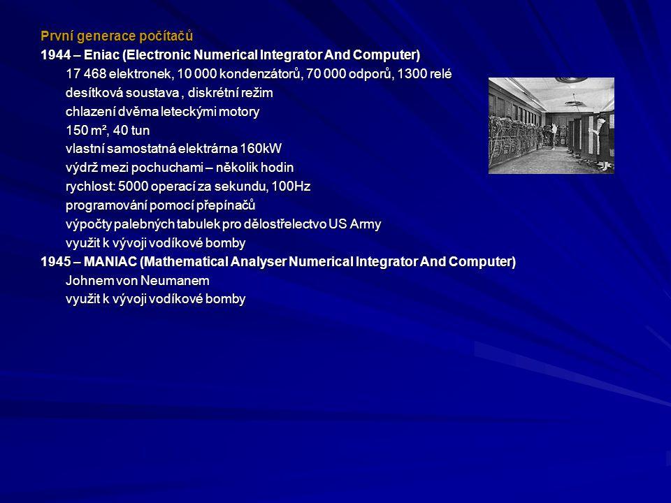 První generace počítačů 1944 – Eniac (Electronic Numerical Integrator And Computer) 17 468 elektronek, 10 000 kondenzátorů, 70 000 odporů, 1300 relé d