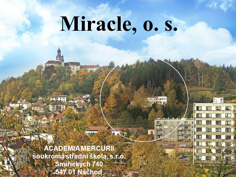 Miracle, o. s. ACADEMIA MERCURII soukromá střední škola, s.r.o. Smiřických 740 547 01 Náchod