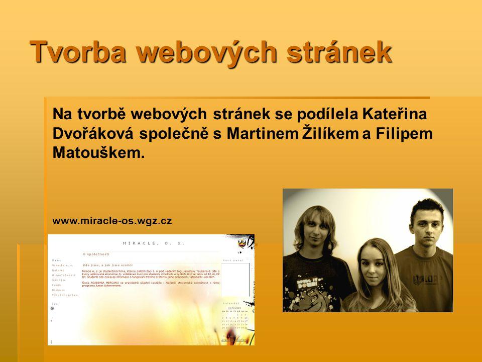 Tvorba webových stránek Na tvorbě webových stránek se podílela Kateřina Dvořáková společně s Martinem Žilíkem a Filipem Matouškem.