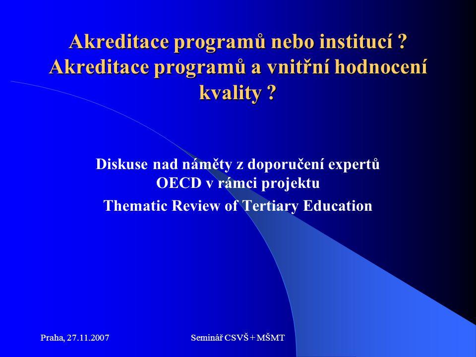 Praha, 27.11.2007Seminář CSVŠ + MŠMT Akreditace programů nebo institucí .
