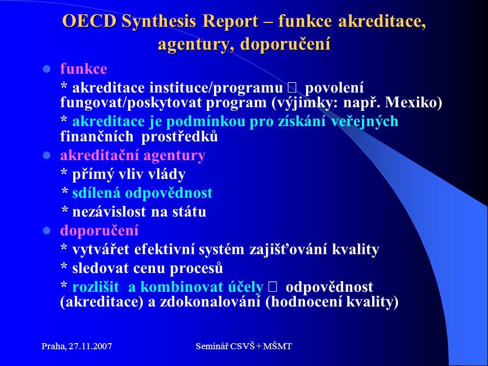 Praha, 27.11.2007Seminář CSVŠ + MŠMT OECD Synthesis Report – funkce akreditace, agentury, doporučení funkce * akreditace instituce/programu  povolení fungovat/poskytovat program (výjimky: např.