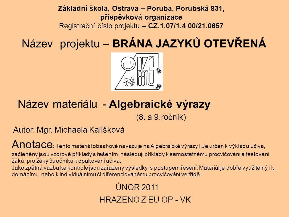 Základní škola, Ostrava – Poruba, Porubská 831, příspěvková organizace Registrační číslo projektu – CZ.1.07/1.4 00/21.0657 Název projektu – BRÁNA JAZYKŮ OTEVŘENÁ Název materiálu - Algebraické výrazy HRAZENO Z EU OP - VK (8.