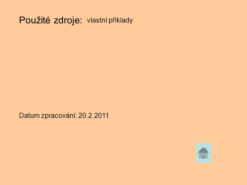 Použité zdroje: vlastní příklady Datum zpracování: 20.2.2011