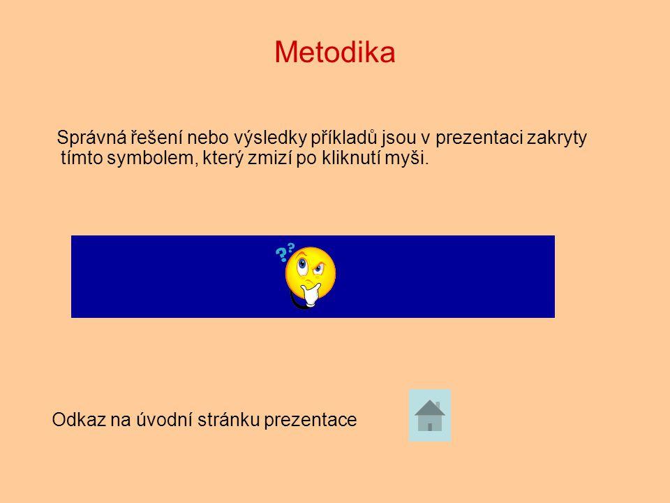 Metodika Správná řešení nebo výsledky příkladů jsou v prezentaci zakryty tímto symbolem, který zmizí po kliknutí myši.