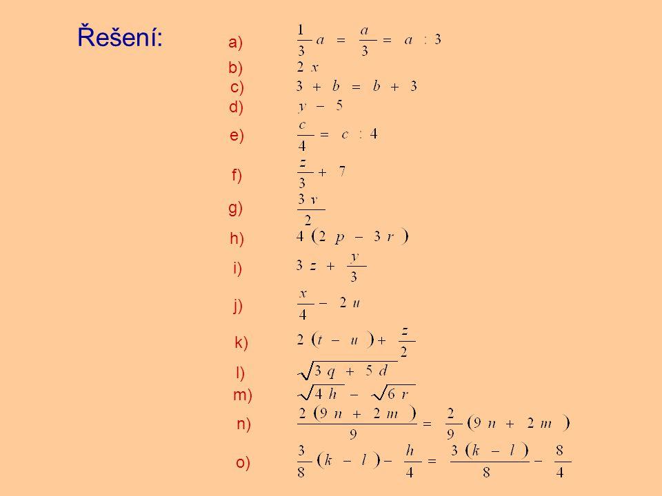 Řešení: b) a) c) d) e) f) g) h) i) j) k) l) m) n) o)