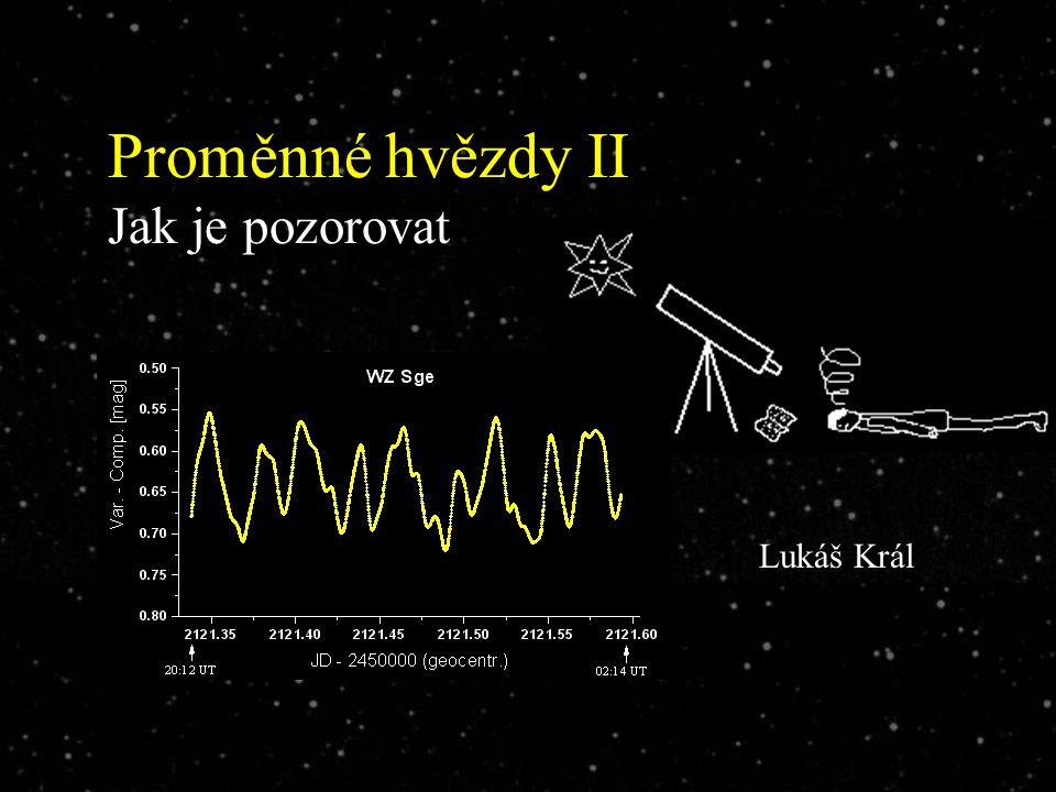 O co nám jde Cíl vizuálního pozorování proměnných hvězd: získat průběh jasnosti hvězdy v čase – tzv.