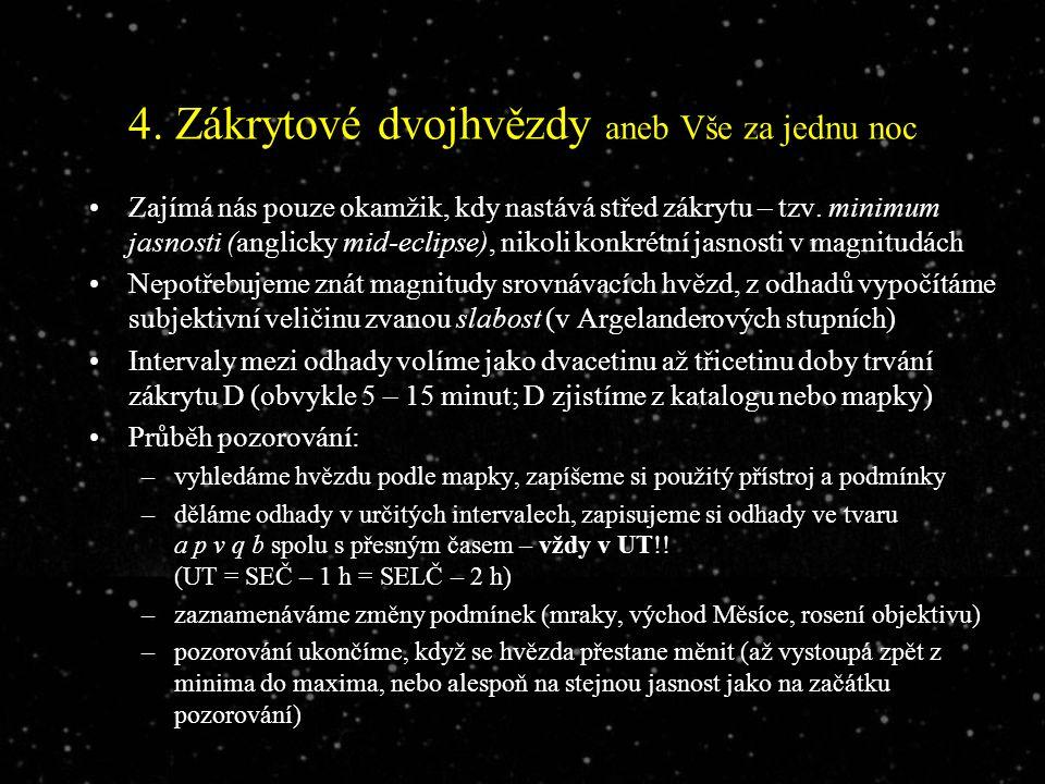 4. Zákrytové dvojhvězdy aneb Vše za jednu noc Zajímá nás pouze okamžik, kdy nastává střed zákrytu – tzv. minimum jasnosti (anglicky mid-eclipse), niko