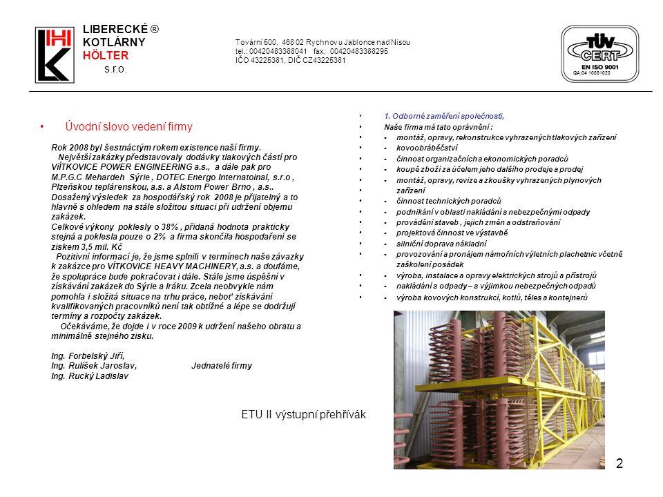2 Úvodní slovo vedení firmy 1. Odborné zaměření společnosti, Naše firma má tato oprávnění : - montáž, opravy, rekonstrukce vyhrazených tlakových zaříz