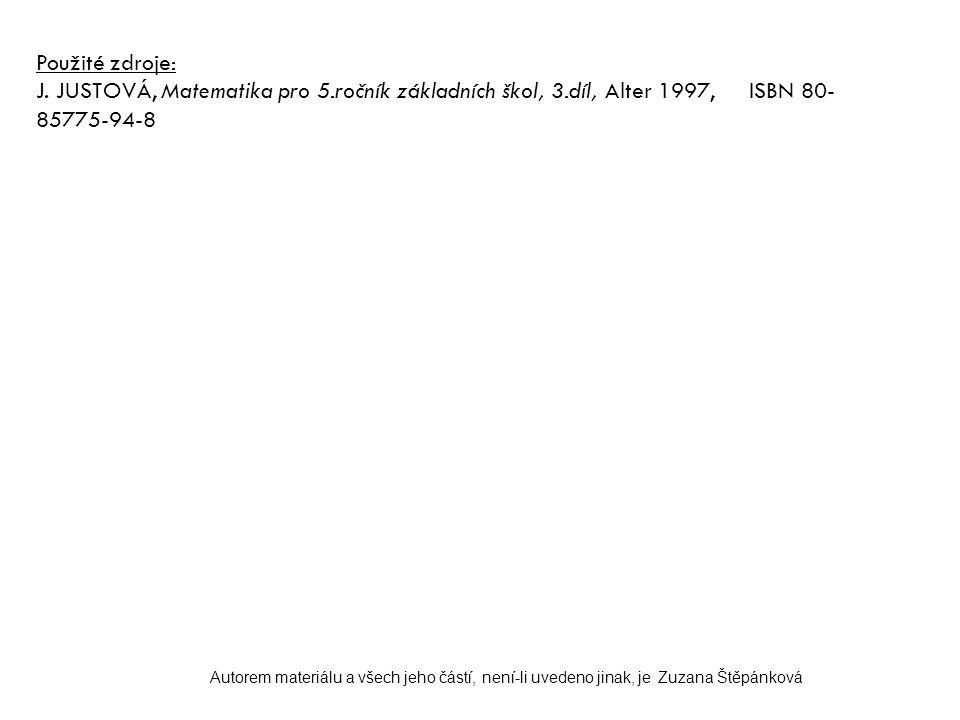 Použité zdroje: J. JUSTOVÁ, Matematika pro 5.ročník základních škol, 3.díl, Alter 1997, ISBN 80- 85775-94-8 Autorem materiálu a všech jeho částí, není