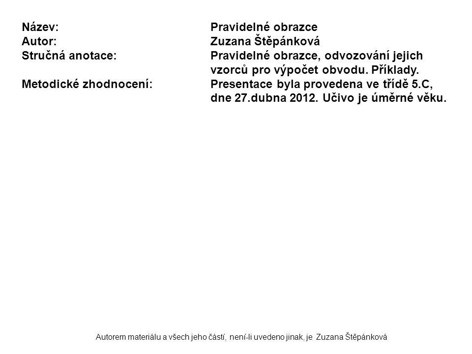 Autorem materiálu a všech jeho částí, není-li uvedeno jinak, je Zuzana Štěpánková Název:Pravidelné obrazce Autor:Zuzana Štěpánková Stručná anotace:Pra