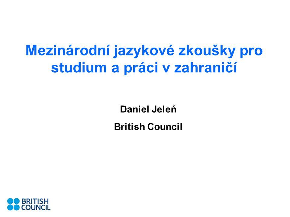 Mezinárodní jazykové zkoušky pro studium a práci v zahraničí Daniel Jeleń British Council