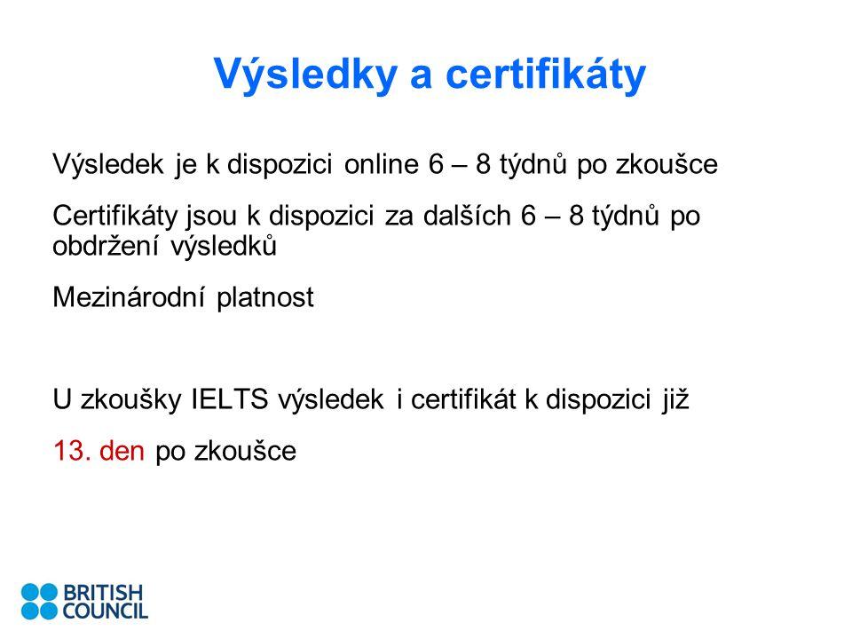 Výsledky a certifikáty Výsledek je k dispozici online 6 – 8 týdnů po zkoušce Certifikáty jsou k dispozici za dalších 6 – 8 týdnů po obdržení výsledků Mezinárodní platnost U zkoušky IELTS výsledek i certifikát k dispozici již 13.