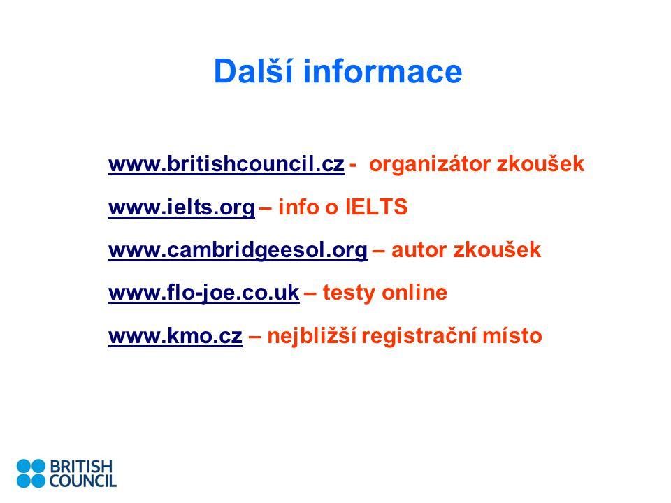 Další informace www.britishcouncil.czwww.britishcouncil.cz - organizátor zkoušek www.ielts.orgwww.ielts.org – info o IELTS www.cambridgeesol.orgwww.ca