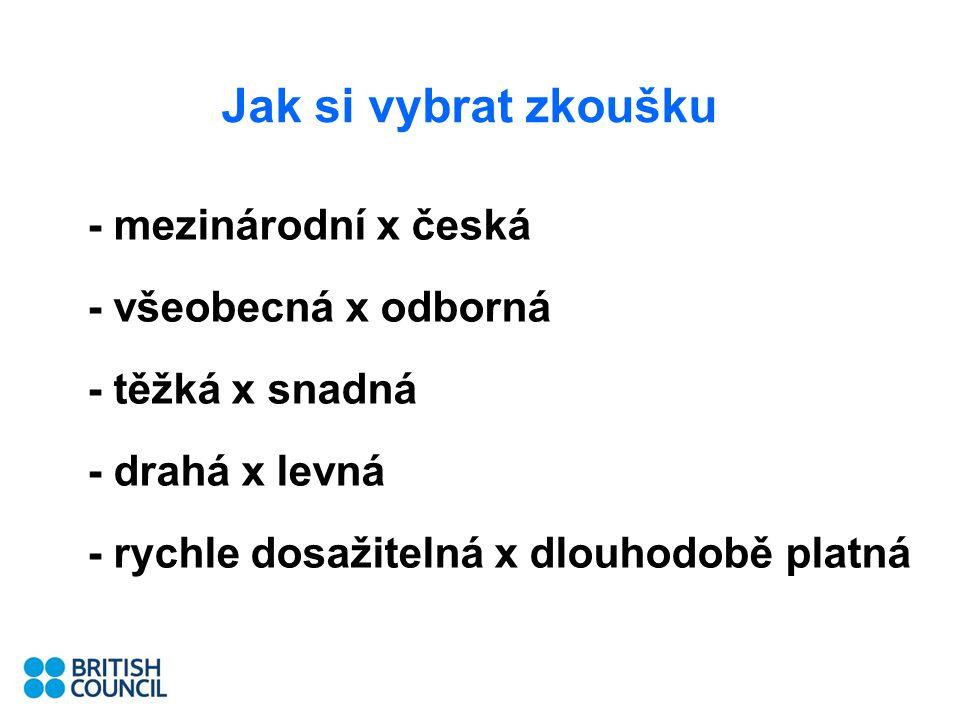 Jak si vybrat zkoušku - mezinárodní x česká - všeobecná x odborná - těžká x snadná - drahá x levná - rychle dosažitelná x dlouhodobě platná