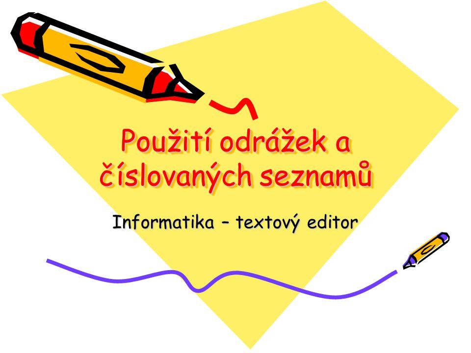Použití odrážek a číslovaných seznamů Informatika – textový editor