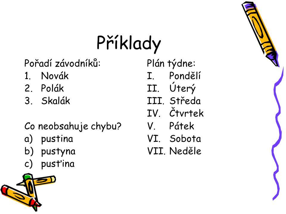 Příklady Pořadí závodníků: 1.Novák 2.Polák 3.Skalák Co neobsahuje chybu.