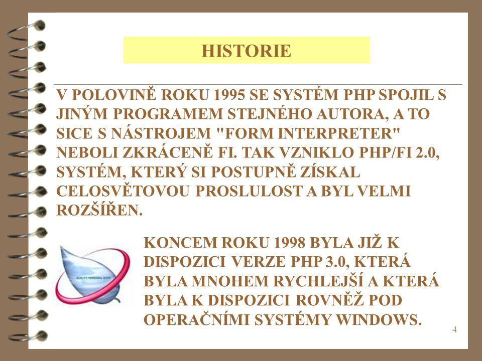 5 PODLE ÚDAJŮ Z DUBNA 2004 BĚŽÍ PHP NA VÍCE NEŽ 15 000 000 DOMÉNÁCH A JE TO BEZKONKURENČNĚ NEJČASTĚJI POUŽÍVANÝ MODUL WEBOVÉHO SERVERU APACHE.