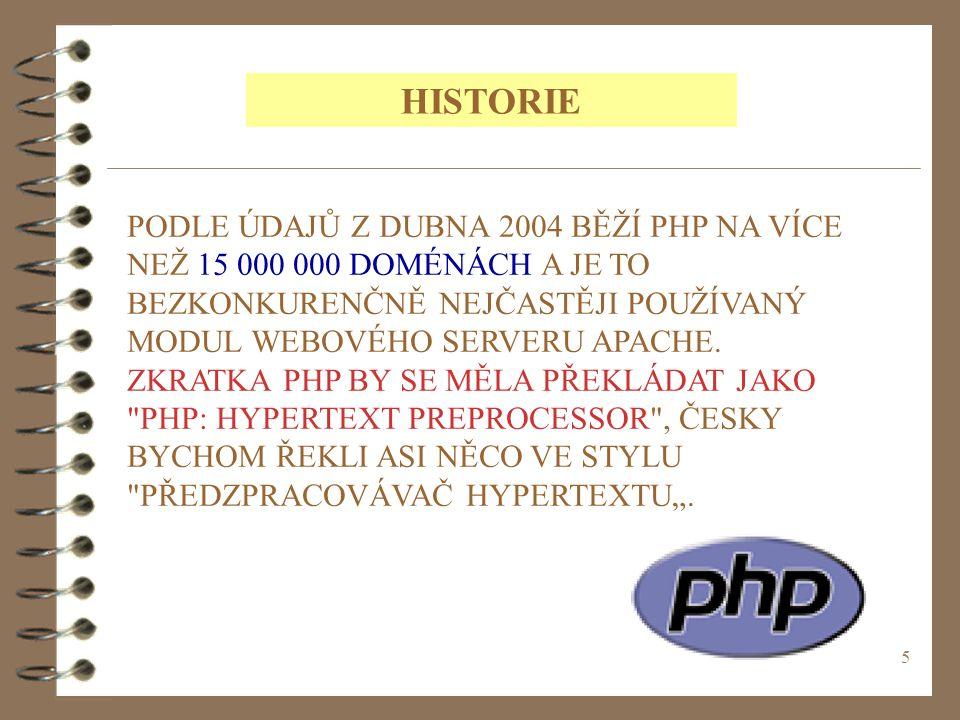 5 PODLE ÚDAJŮ Z DUBNA 2004 BĚŽÍ PHP NA VÍCE NEŽ 15 000 000 DOMÉNÁCH A JE TO BEZKONKURENČNĚ NEJČASTĚJI POUŽÍVANÝ MODUL WEBOVÉHO SERVERU APACHE. ZKRATKA