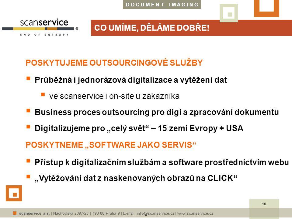 D O C U M E N T I M A G I N G scanservice a.s. | Náchodská 2397/23 | 193 00 Praha 9 | E-mail: info@scanservice.cz | www.scanservice.cz CO UMÍME, DĚLÁM