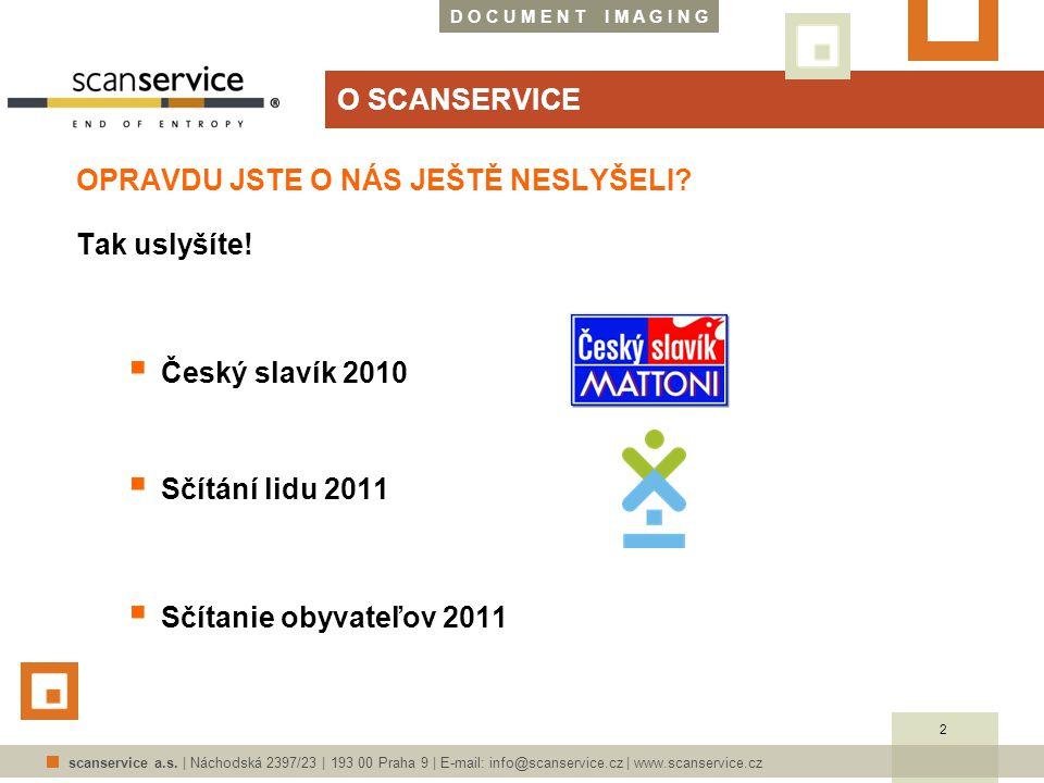 D O C U M E N T I M A G I N G scanservice a.s. | Náchodská 2397/23 | 193 00 Praha 9 | E-mail: info@scanservice.cz | www.scanservice.cz O SCANSERVICE O