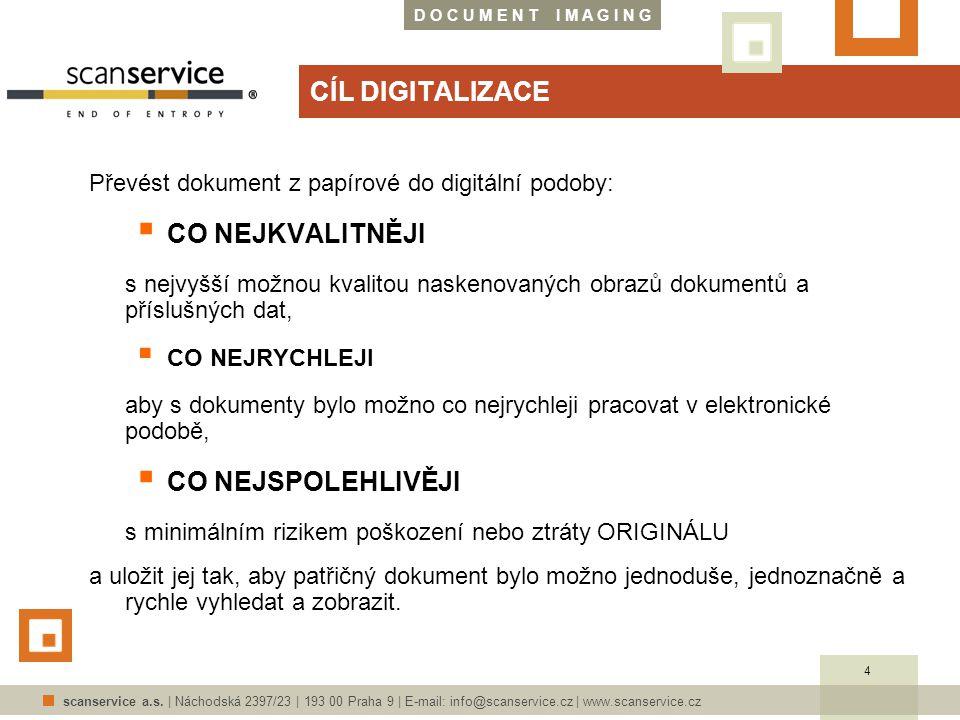 D O C U M E N T I M A G I N G scanservice a.s. | Náchodská 2397/23 | 193 00 Praha 9 | E-mail: info@scanservice.cz | www.scanservice.cz CÍL DIGITALIZAC