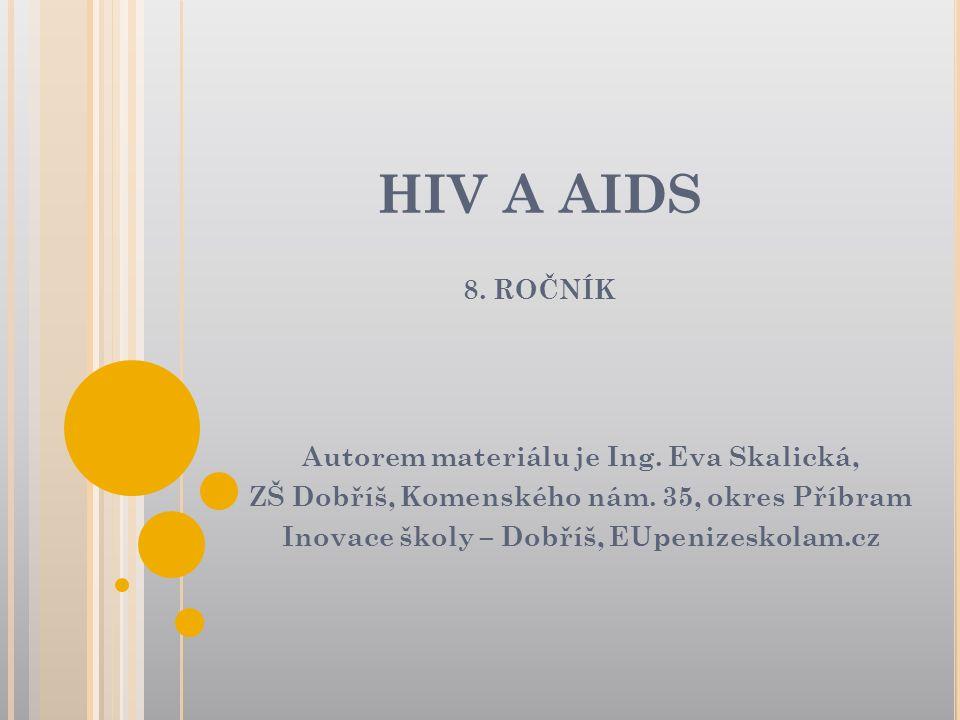 HIV A AIDS 8.ROČNÍK Autorem materiálu je Ing. Eva Skalická, ZŠ Dobříš, Komenského nám.