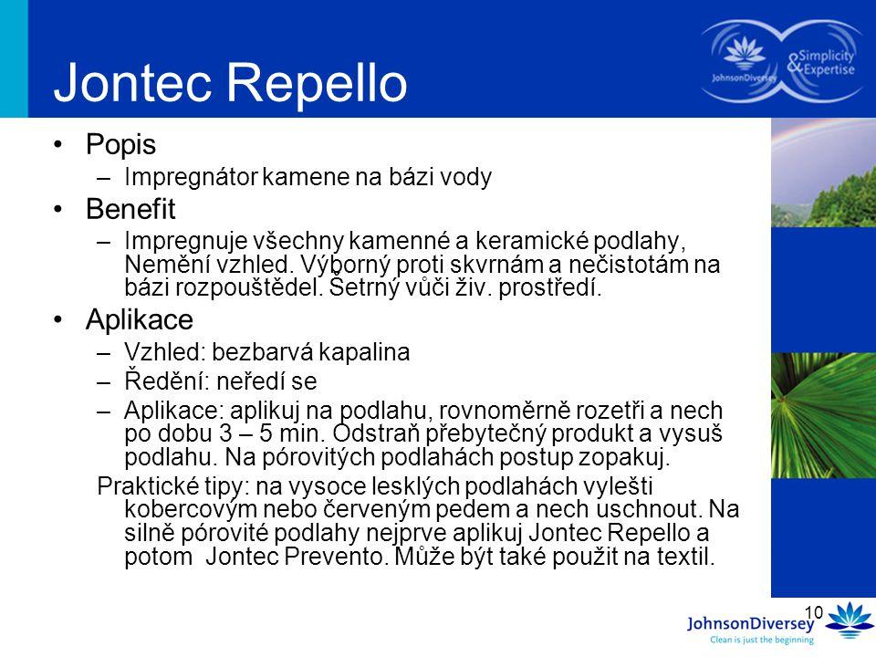 10 Jontec Repello Popis –Impregnátor kamene na bázi vody Benefit –Impregnuje všechny kamenné a keramické podlahy, Nemění vzhled. Výborný proti skvrnám