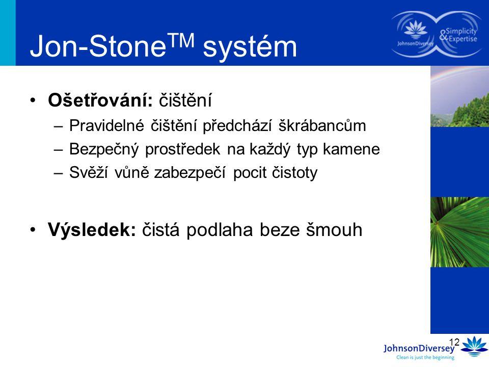 12 Jon-Stone TM systém Ošetřování: čištění –Pravidelné čištění předchází škrábancům –Bezpečný prostředek na každý typ kamene –Svěží vůně zabezpečí poc