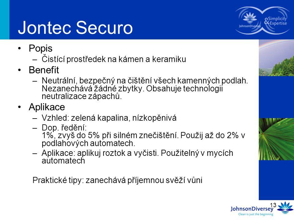 13 Jontec Securo Popis –Čistící prostředek na kámen a keramiku Benefit –Neutrální, bezpečný na čištění všech kamenných podlah. Nezanechává žádné zbytk