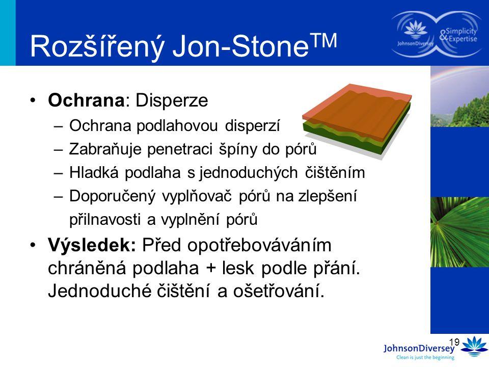 19 Rozšířený Jon-Stone TM Ochrana: Disperze –Ochrana podlahovou disperzí –Zabraňuje penetraci špíny do pórů –Hladká podlaha s jednoduchých čištěním –D