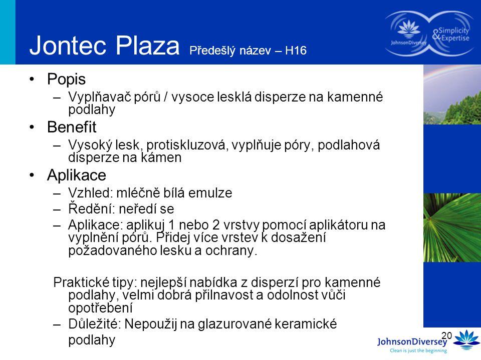 20 Jontec Plaza Předešlý název – H16 Popis –Vyplňavač pórů / vysoce lesklá disperze na kamenné podlahy Benefit –Vysoký lesk, protiskluzová, vyplňuje p