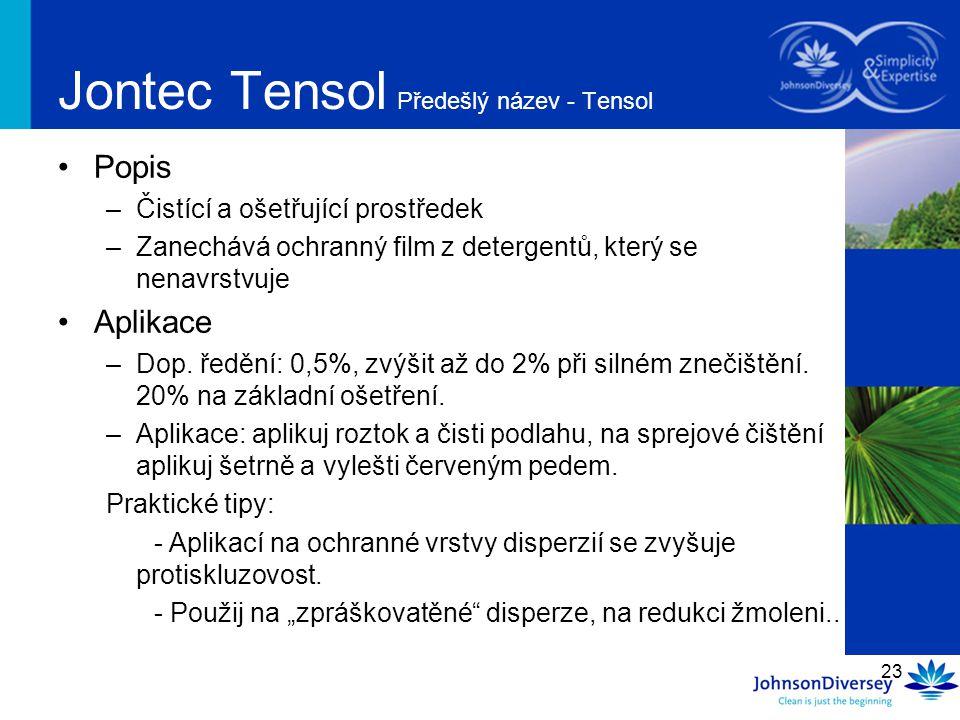 23 Jontec Tensol Předešlý název - Tensol Popis –Čistící a ošetřující prostředek –Zanechává ochranný film z detergentů, který se nenavrstvuje Aplikace