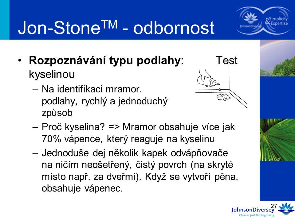 27 Jon-Stone TM - odbornost Rozpoznávání typu podlahy: Test kyselinou –Na identifikaci mramor. podlahy, rychlý a jednoduchý způsob –Proč kyselina? =>
