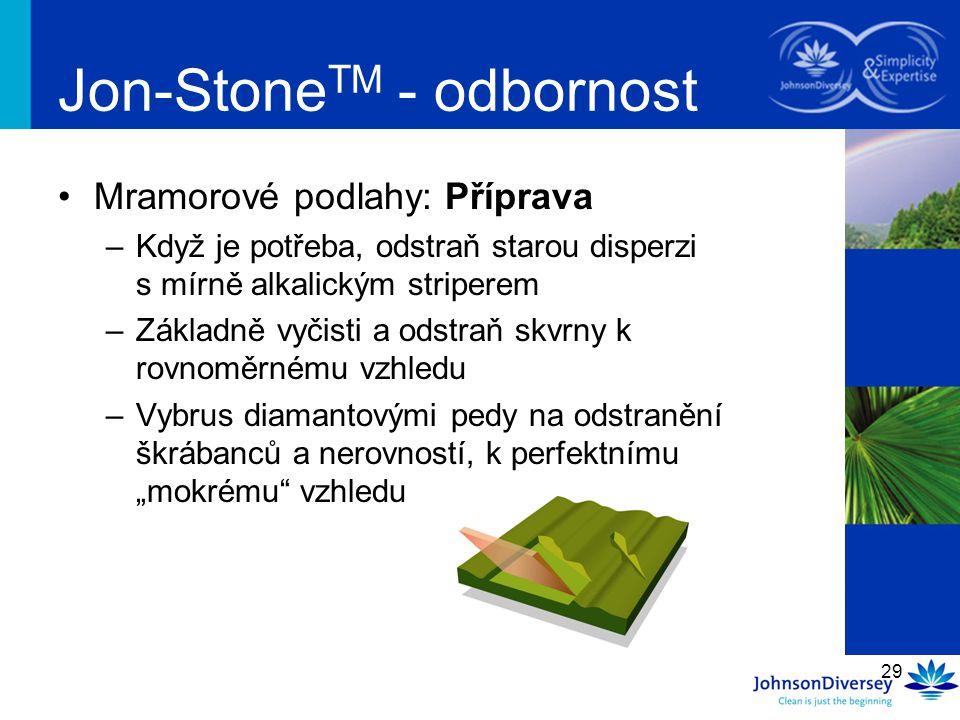 29 Jon-Stone TM - odbornost Mramorové podlahy: Příprava –Když je potřeba, odstraň starou disperzi s mírně alkalickým striperem –Základně vyčisti a ods