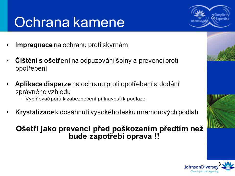 3 Ochrana kamene Impregnace na ochranu proti skvrnám Čištění s ošetření na odpuzování špíny a prevenci proti opotřebení Aplikace disperze na ochranu p