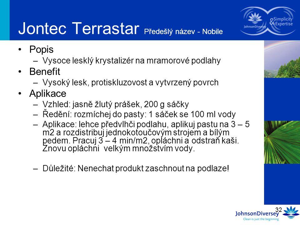 32 Jontec Terrastar Předešlý název - Nobile Popis –Vysoce lesklý krystalizér na mramorové podlahy Benefit –Vysoký lesk, protiskluzovost a vytvrzený po