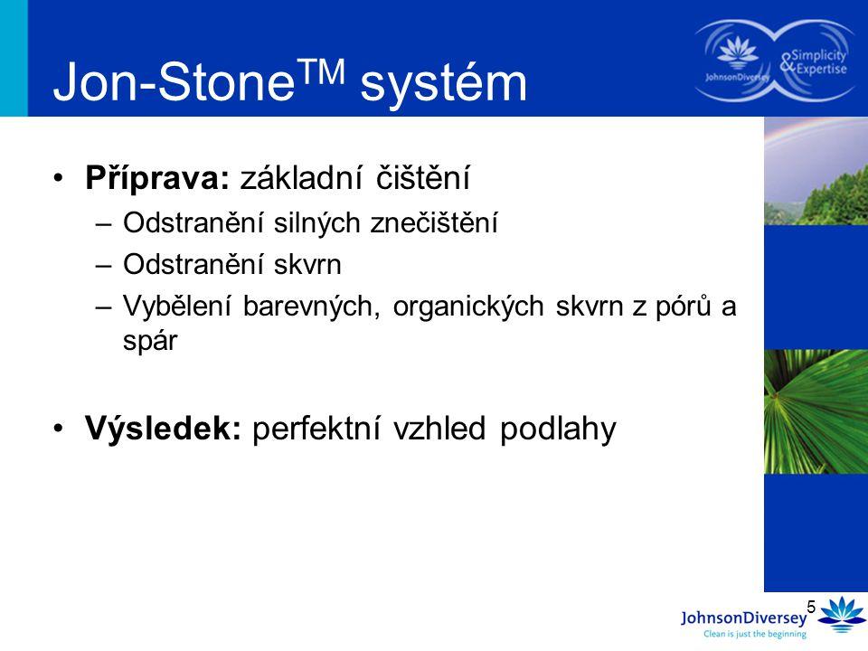 16 Rozšířený Jon-Stone TM Základní čištění + skvrny Impregnace Čištění Příprava OchranaČištění a ošetřování Strip Aplikáce disperzeČištění & Ošetřování