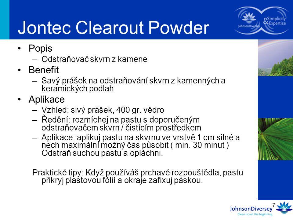 7 Jontec Clearout Powder Popis –Odstraňovač skvrn z kamene Benefit –Savý prášek na odstraňování skvrn z kamenných a keramických podlah Aplikace –Vzhle