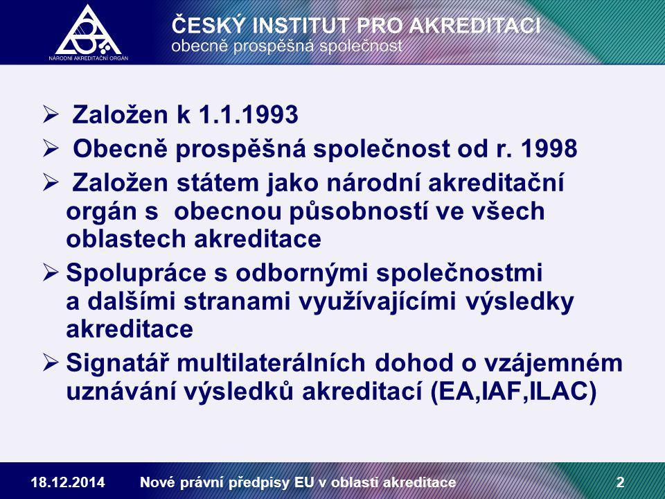 18.12.2014Nové právní předpisy EU v oblasti akreditace2  Založen k 1.1.1993  Obecně prospěšná společnost od r.