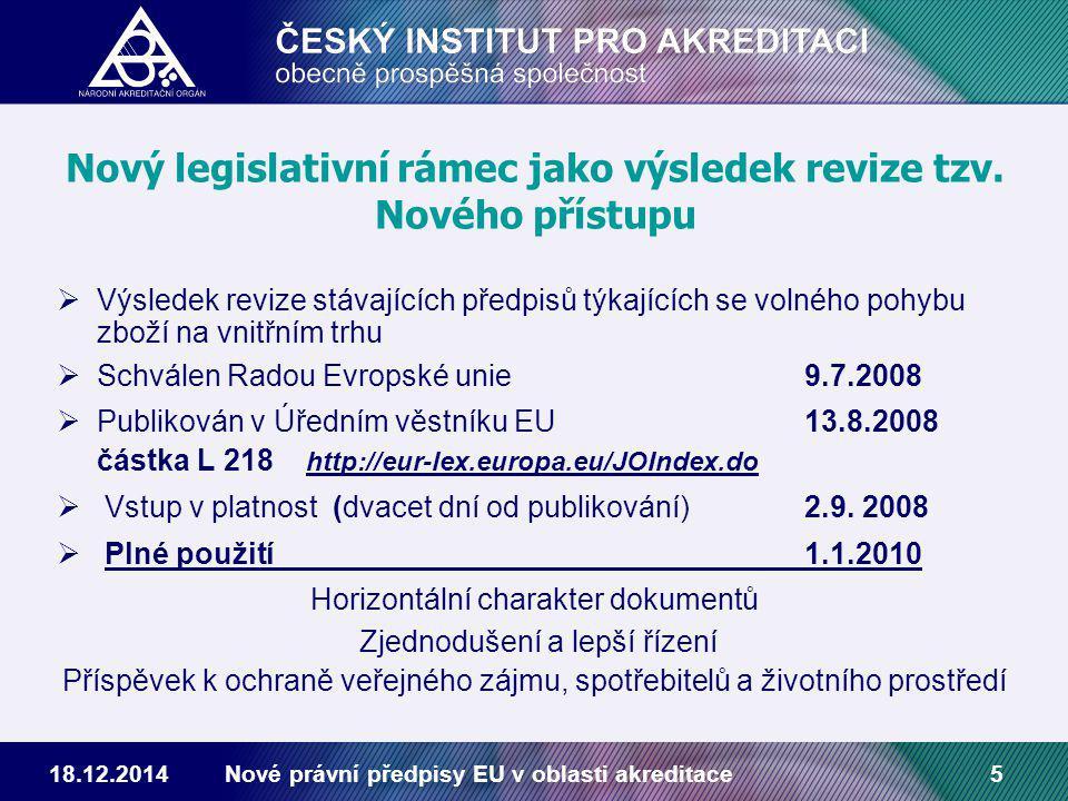 18.12.2014Nové právní předpisy EU v oblasti akreditace5 Nový legislativní rámec jako výsledek revize tzv.
