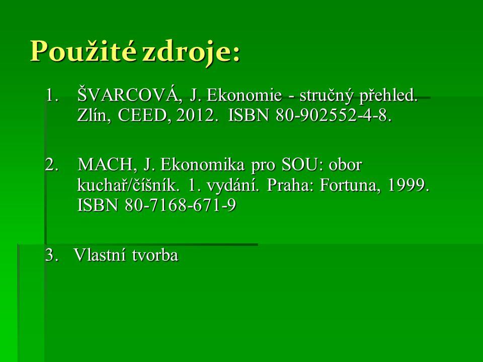 Použité zdroje: 1.ŠVARCOVÁ, J. Ekonomie - stručný přehled. Zlín, CEED, 2012. ISBN 80-902552-4-8. 2. MACH, J. Ekonomika pro SOU: obor kuchař/číšník. 1.