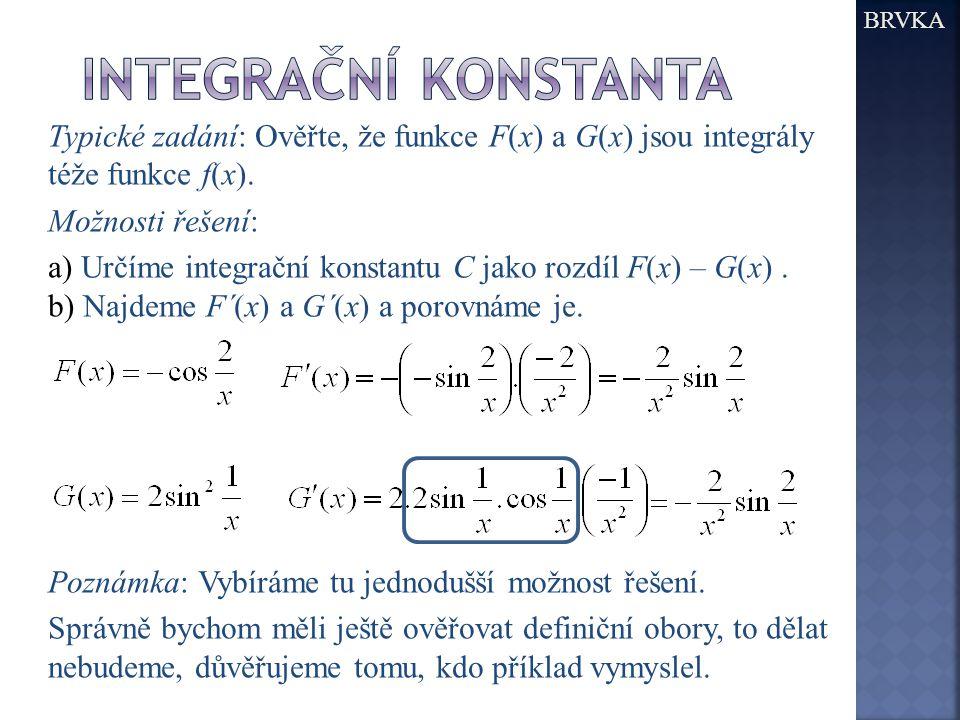 BRVKA Typické zadání: Ověřte, že funkce F(x) a G(x) jsou integrály téže funkce f(x).