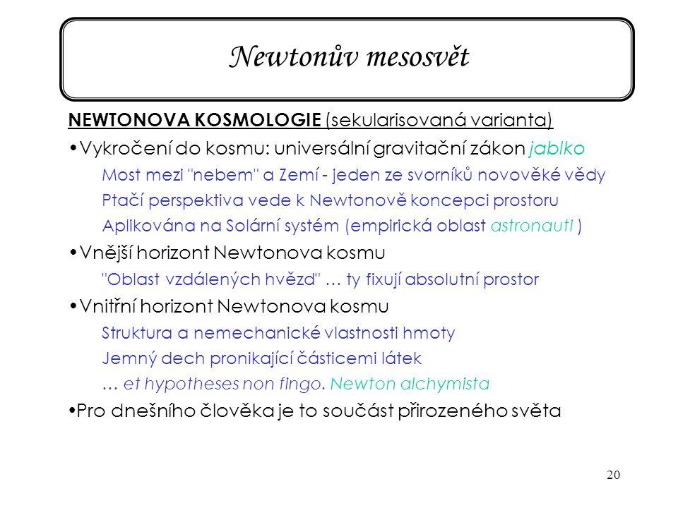 20 Newtonův mesosvět NEWTONOVA KOSMOLOGIE (sekularisovaná varianta) Vykročení do kosmu: universální gravitační zákon jablko Most mezi
