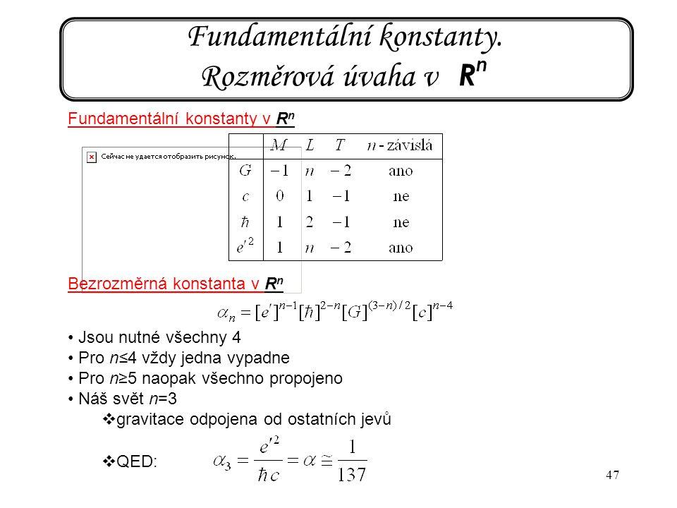 47 Fundamentální konstanty. Rozměrová úvaha v R n Fundamentální konstanty v R n Bezrozměrná konstanta v R n Jsou nutné všechny 4 Pro n≤4 vždy jedna vy