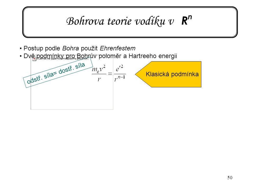 50 Bohrova teorie vodíku v R n Postup podle Bohra použit Ehrenfestem Dvě podmínky pro Bohrův poloměr a Hartreeho energii odstř. síla= dostř. síla Klas
